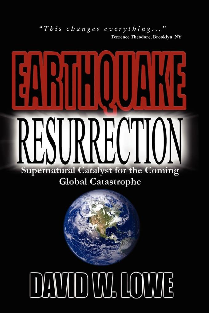 Earthquake Resurrection: Supernatural Catalyst for the Coming Global Catastrophe als Taschenbuch