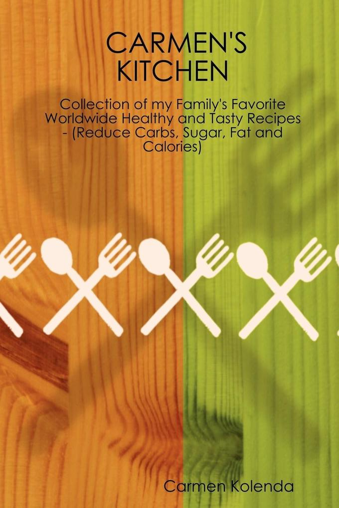 Carmen's Kitchen - Collection of My Family's Favorite Worldwide Healthy and Tasty Recipes - (Reduce Carbs, Sugar, Fat and Calories) als Taschenbuch