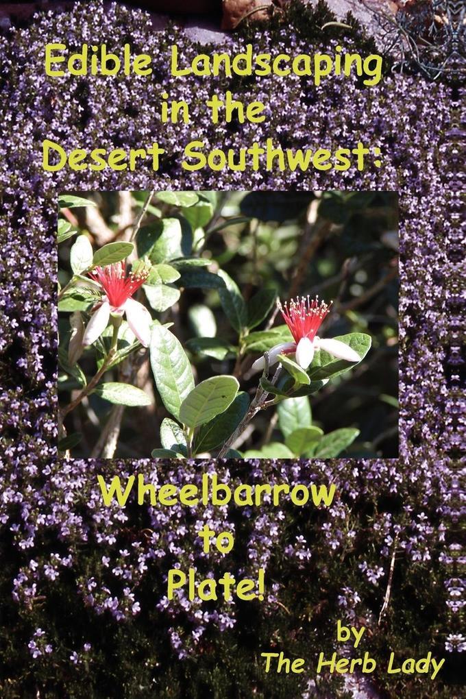 Edible Landscaping in the Desert Southwest: Wheelbarrow to Plate als Taschenbuch