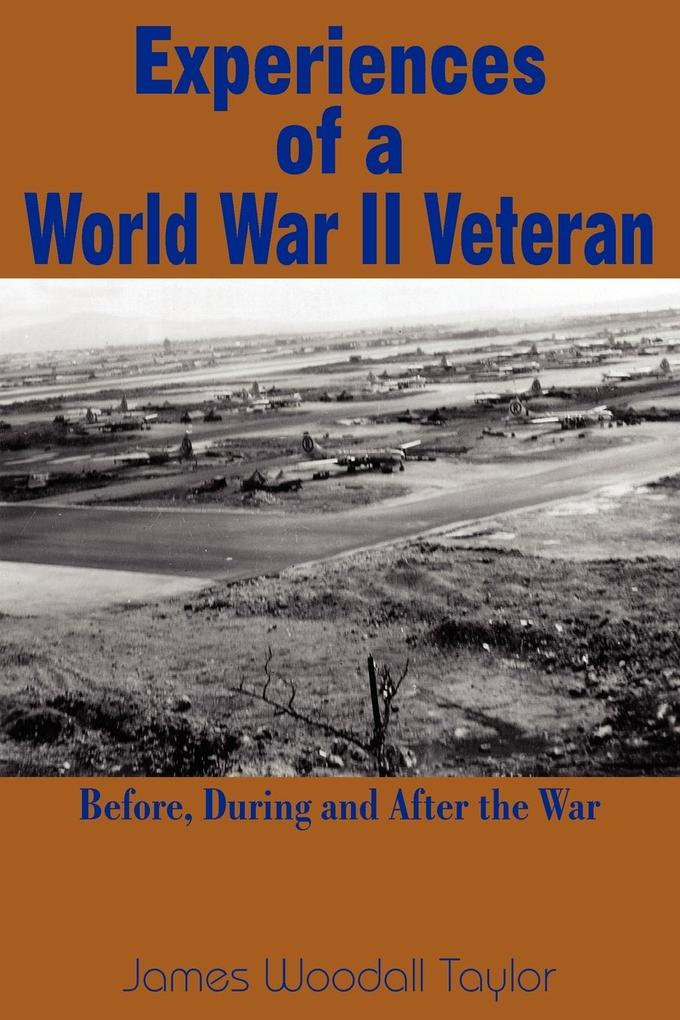 Experiences of a World War II Veteran: Before, During and After the War als Taschenbuch