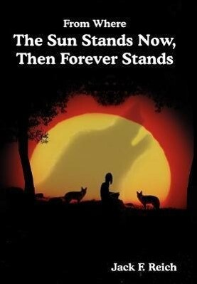 From Where The Sun Stands Now, And Then Forever Stands als Buch