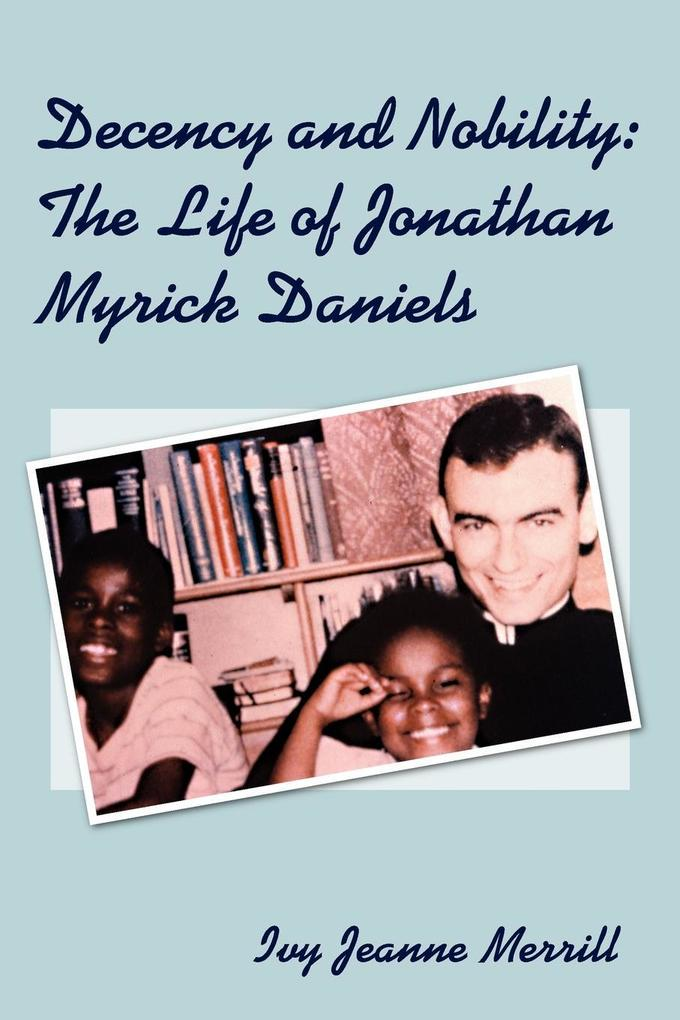 Decency and Nobility: The Life of Jonathan Myrick Daniels als Taschenbuch