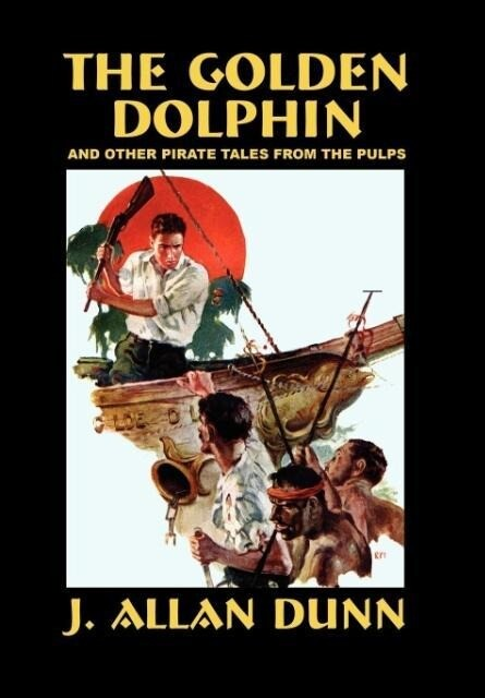 The Golden Dolphin and Other Pirate Tales from the Pulps als Buch