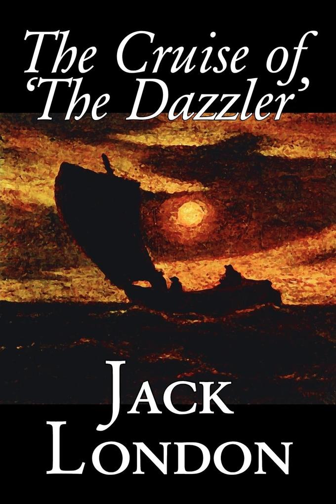 The Cruise of 'The Dazzler' by Jack London, Fiction, Sea Stories, Action & Adventure als Taschenbuch