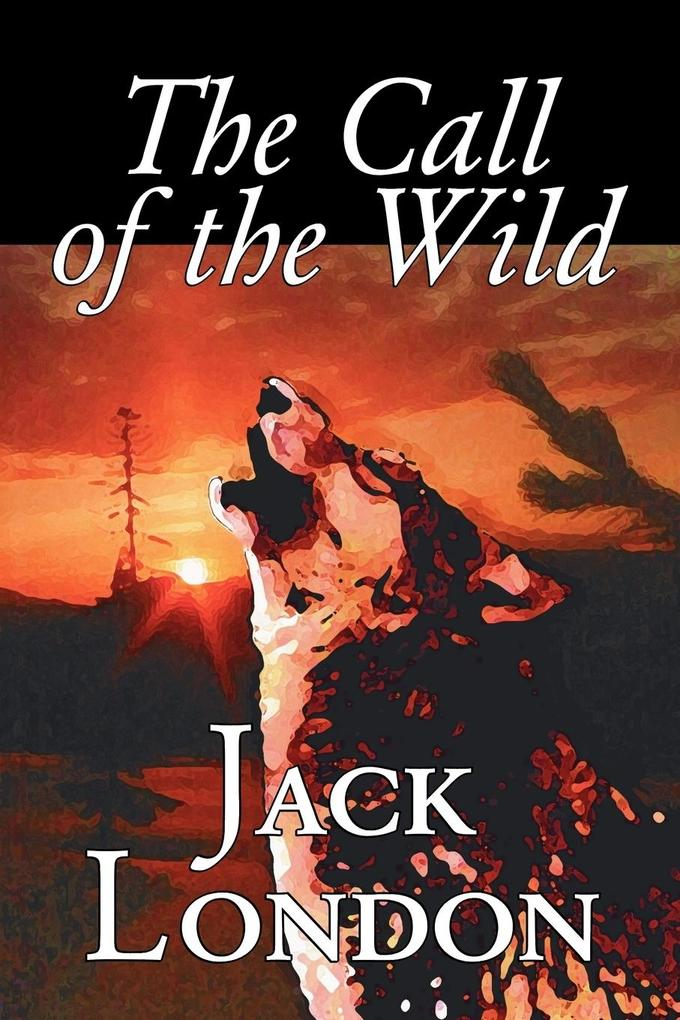 The Call of the Wild by Jack London, Fiction, Classics, Action & Adventure als Taschenbuch