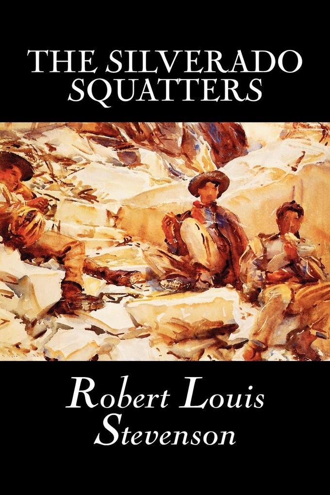 The Silverado Squatters by Robert Louis Stevenson, Fiction, Historical, Literary als Taschenbuch