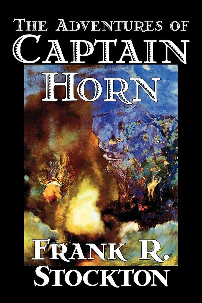 The Adventures of Captain Horn by Frank R. Stockton, Fiction, Classics, Action & Adventure als Taschenbuch