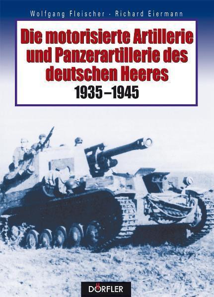 Die motorisierte Artillerie und Panzerartillerie des deutschen Heeres 1935-1945 als Buch
