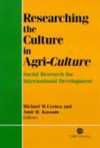 Researching the Culture in Agri-Culture: Social Research for International Agricultural Development als Buch