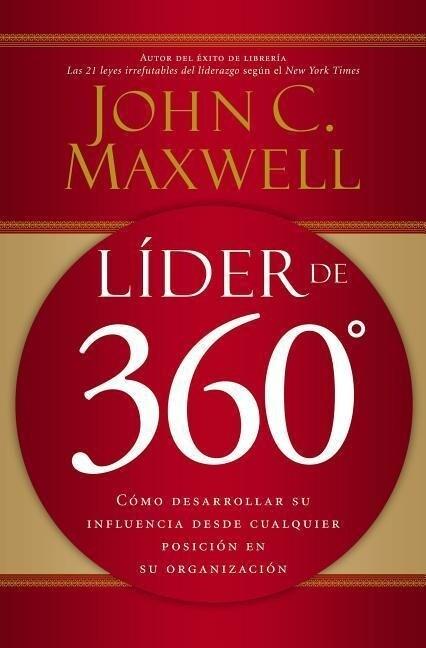 Líder de 360°: Cómo Desarrollar Su Influencia Desde Cualquier Posición En Su Organización als Taschenbuch