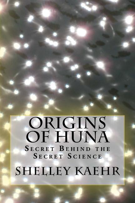 Origins of Huna: Secret Behind the Secret Science als Taschenbuch