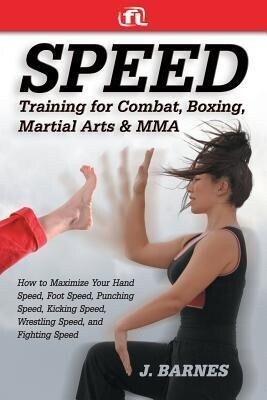 Speed Training for Combat, Boxing, Martial Arts, and Mma: How to Maximize Your Hand Speed, Foot Speed, Punching Speed, Kicking Speed, Wrestling Speed, als Taschenbuch
