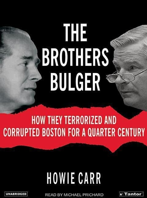 The Brothers Bulger: How They Terrorized and Corrupted Boston for a Quarter Century als Hörbuch