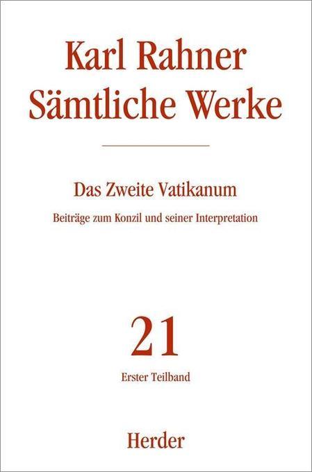 Sämtliche Werke 21 erster Teilband. Das zweite Vatikanum als Buch
