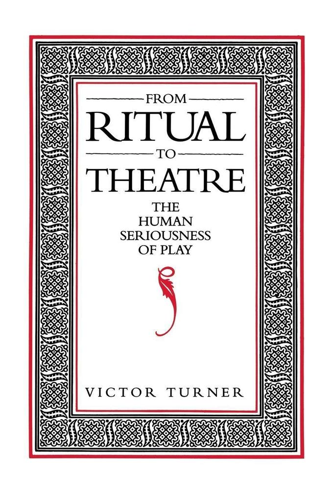 From Ritual to Theatre: The Human Seriousness of Play als Taschenbuch