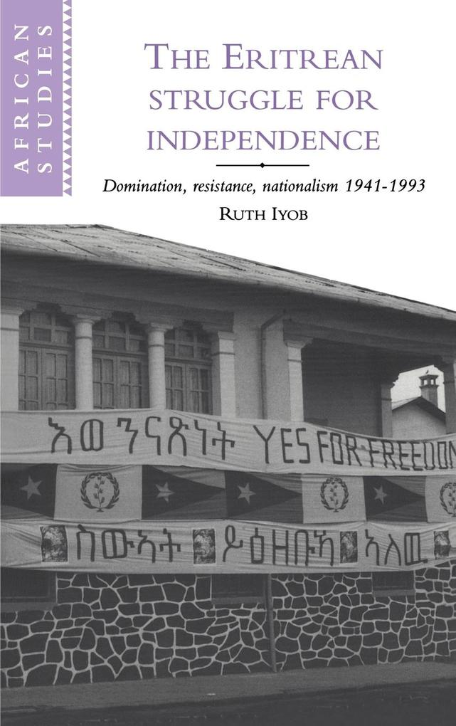 The Eritrean Struggle for Independence: Domination, Resistance, Nationalism, 1941 1993 als Buch
