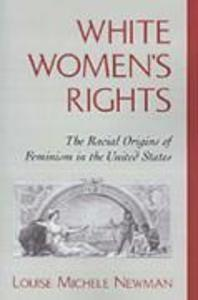 White Women's Rights: The Racial Origins of Feminism in the United States als Taschenbuch