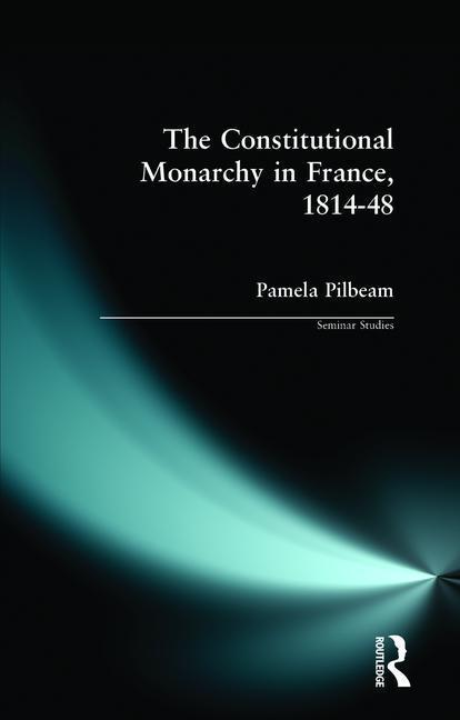 The Constitutional Monarchy in France, 1814-48 als Taschenbuch