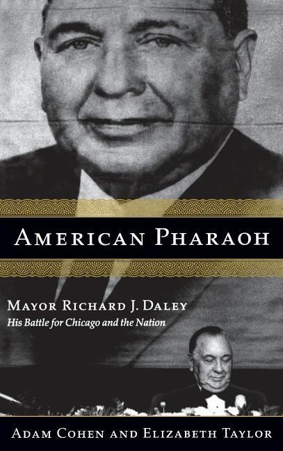 American Pharaoh: Mayor Richard J. Daley - His Battle for Chicago and the Nation als Buch