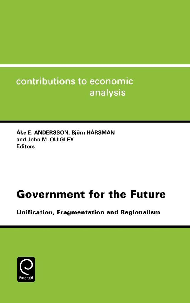 Government for the Future Cea 238unification Fragmentation and Regionalismcontributions to Economic Analysis Cea Volume 238 als Buch