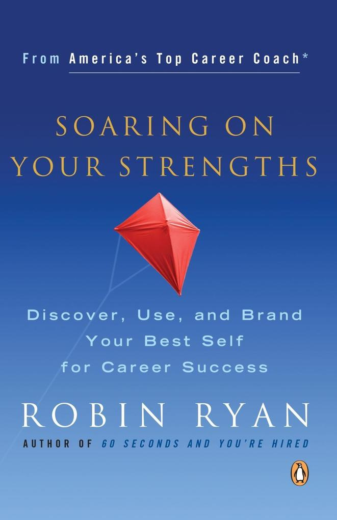 Soaring on Your Strengths: Discover, Use, and Brand Your Best Self for Career Success als Taschenbuch