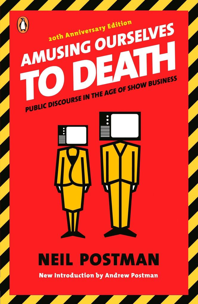 Amusing Ourselves to Death: Public Discourse in the Age of Show Business als Taschenbuch