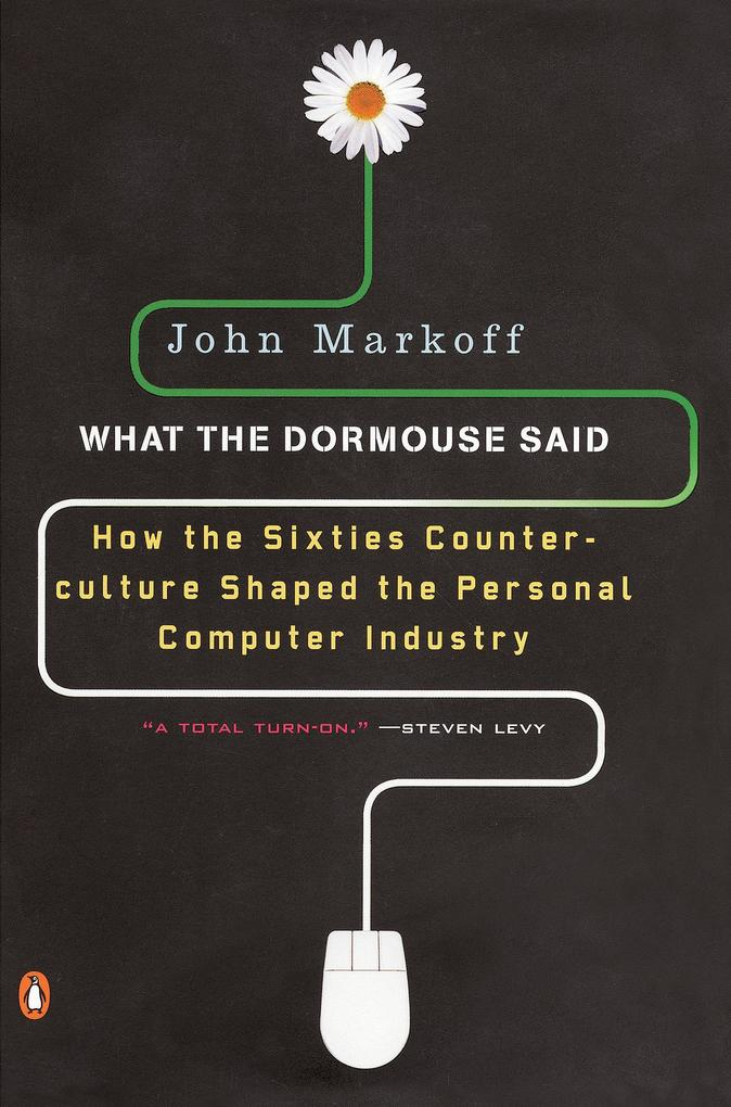 What the Dormouse Said: How the Sixties Counterculture Shaped the Personal Computerindustry als Taschenbuch