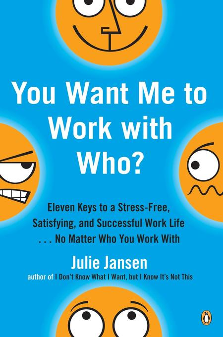 You Want Me to Work with Who?: Eleven Keys to a Stress-Free, Satisfying, and Successful Work Life . . . No Matter Who You Work with als Taschenbuch