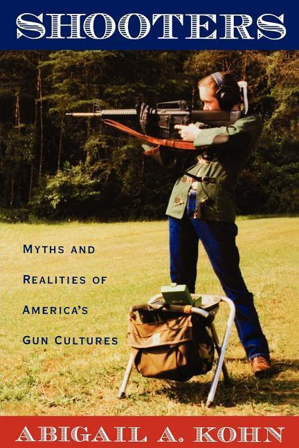 Shooters: Myths and Realities of America's Gun Cultures als Buch