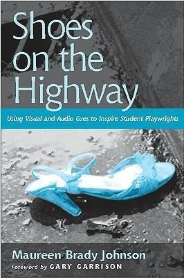 Shoes on the Highway: Using Visual and Audio Cues to Inspire Student Playwrights als Taschenbuch