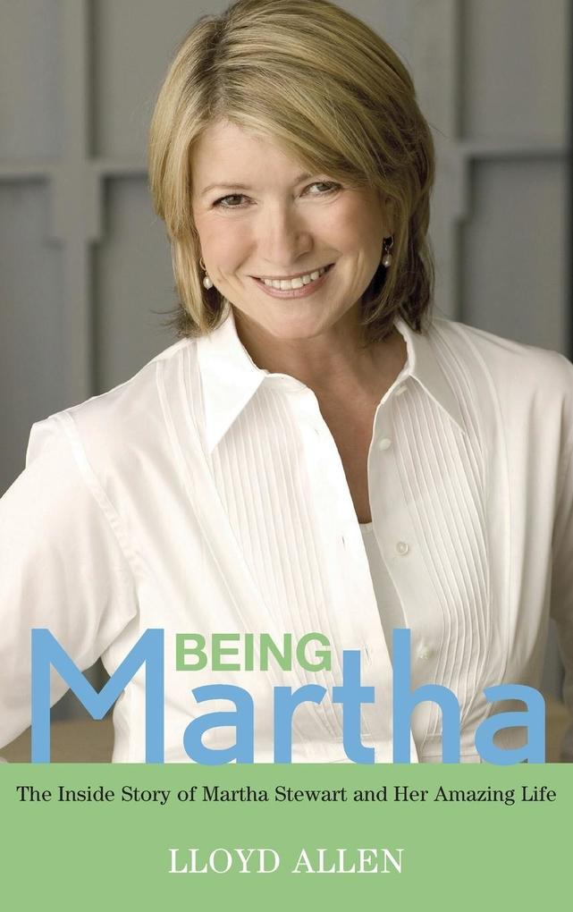 Being Martha: The Inside Story of Martha Stewart and Her Amazing Life als Buch