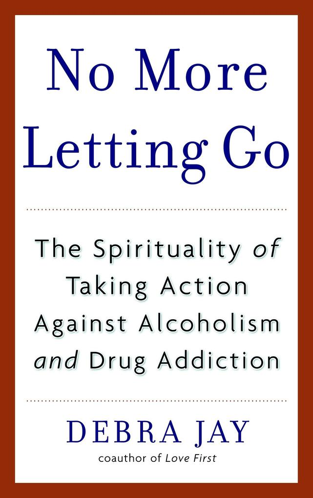 No More Letting Go: The Spirituality of Taking Action Against Alcoholism and Drug Addiction als Taschenbuch