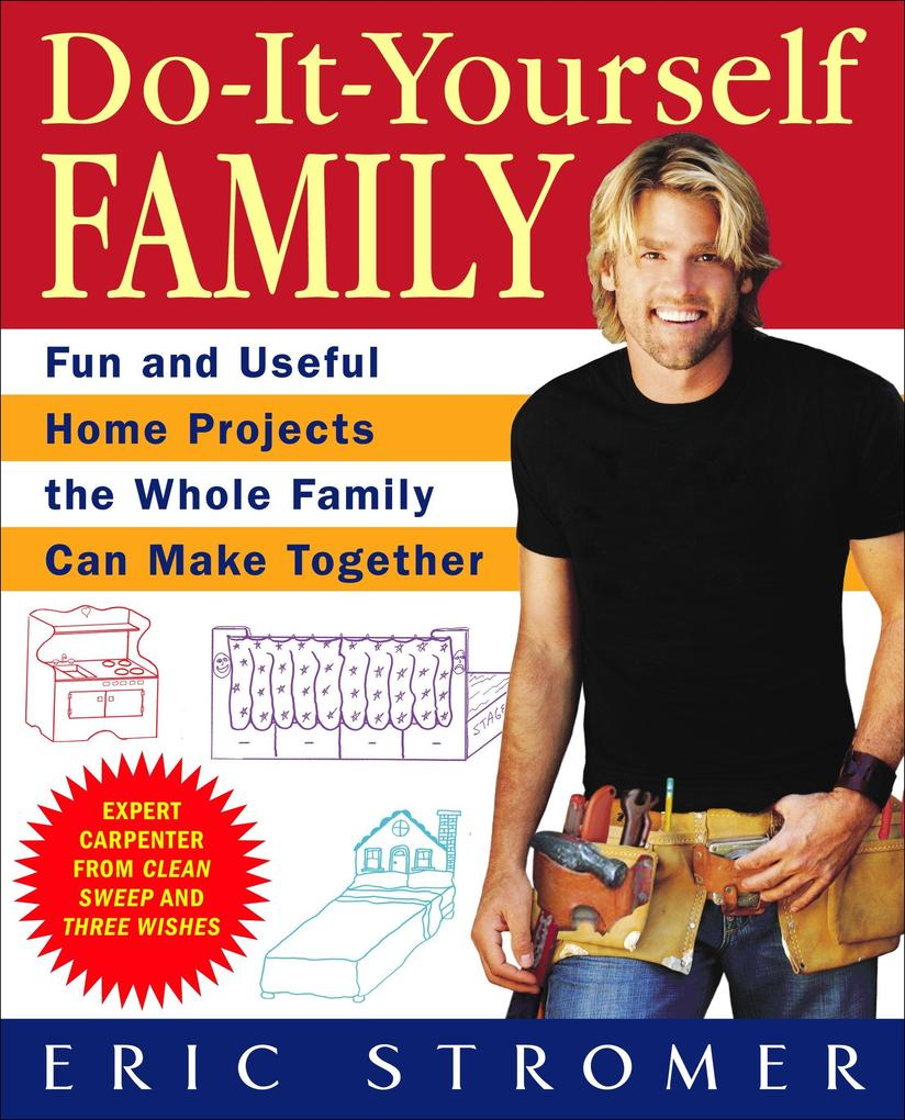 Do-It-Yourself Family: Fun and Useful Home Projects the Whole Family Can Make Together als Taschenbuch