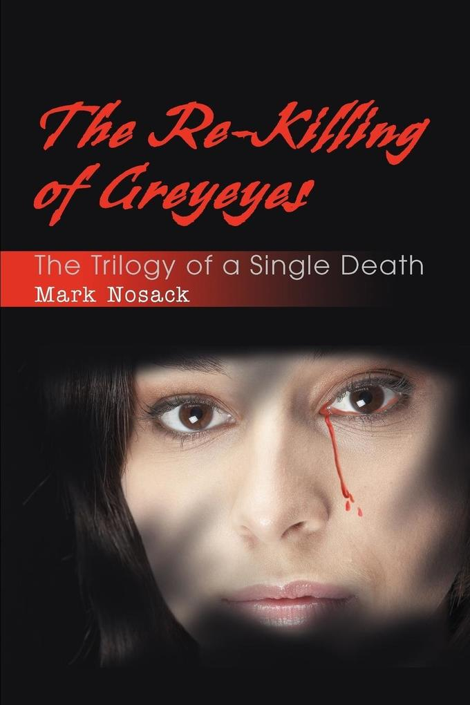 The Re-Killing of Greyeyes: The Trilogy of a Single Death als Taschenbuch