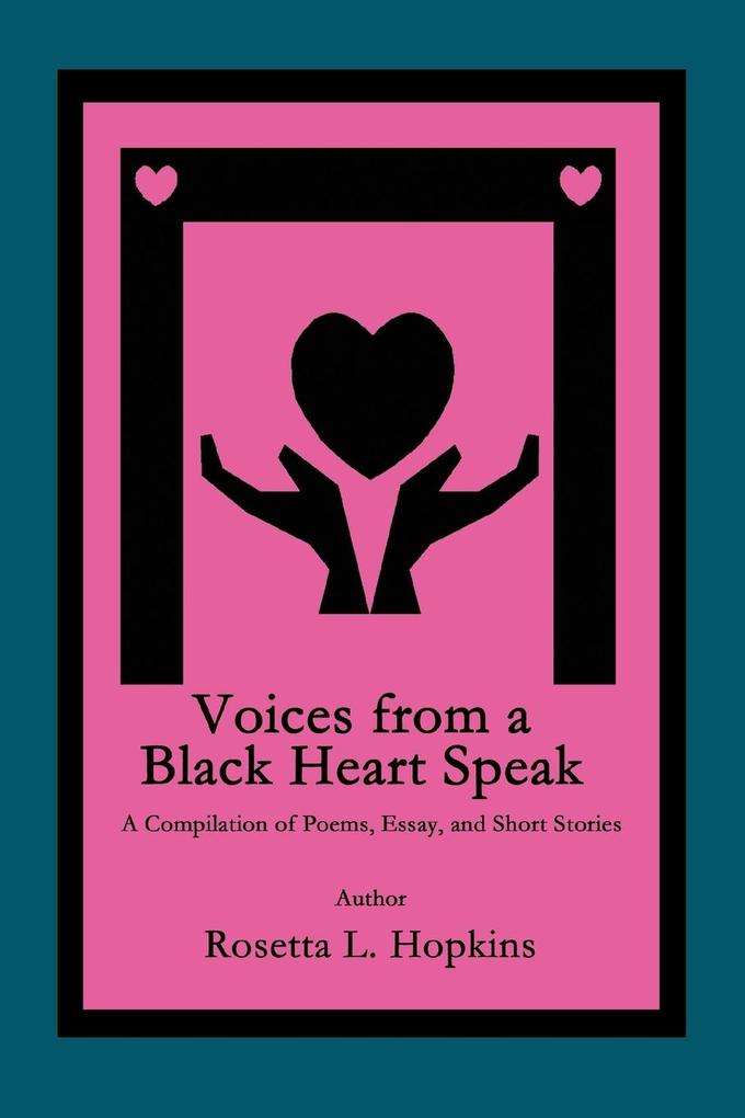 Voices from a Black Heart Speak: A Compilation of Poems, Essay, and Short Stories als Buch
