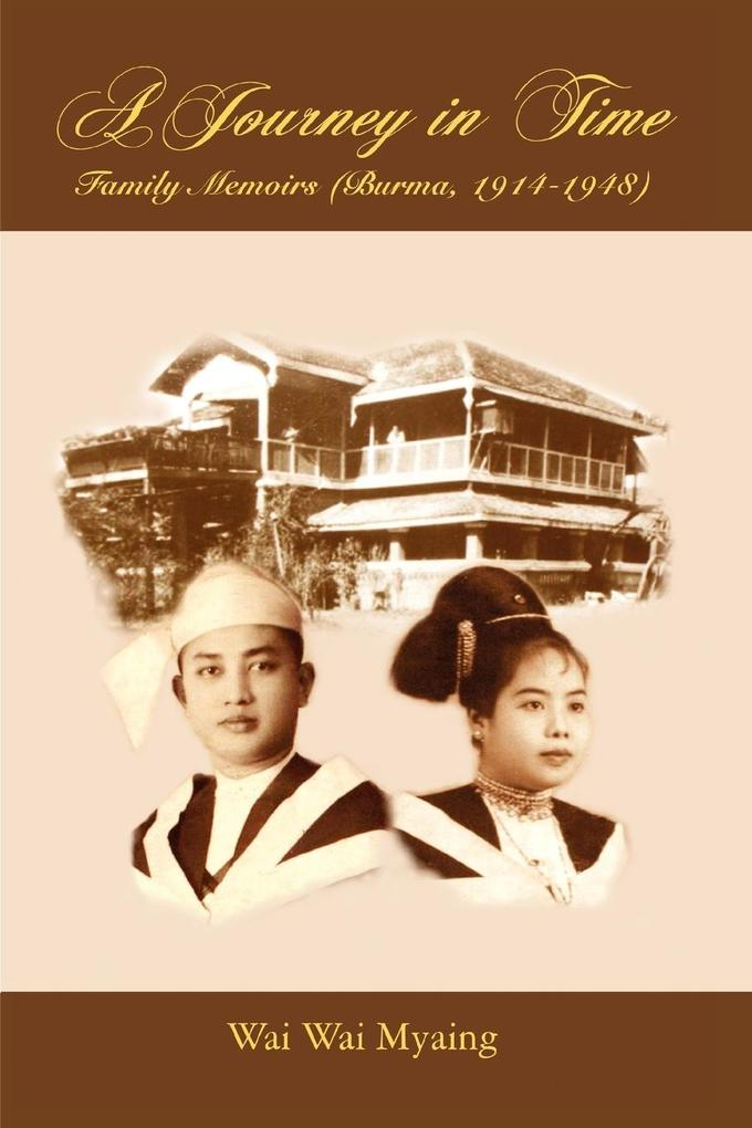 A Journey in Time: Family Memoirs: (Burma, 1914-1948) als Buch