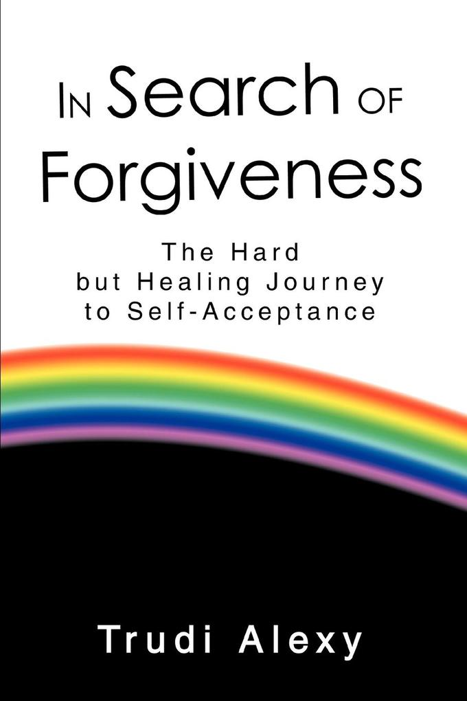 In Search of Forgiveness: The Hard But Healing Journey to Self-Acceptance als Buch