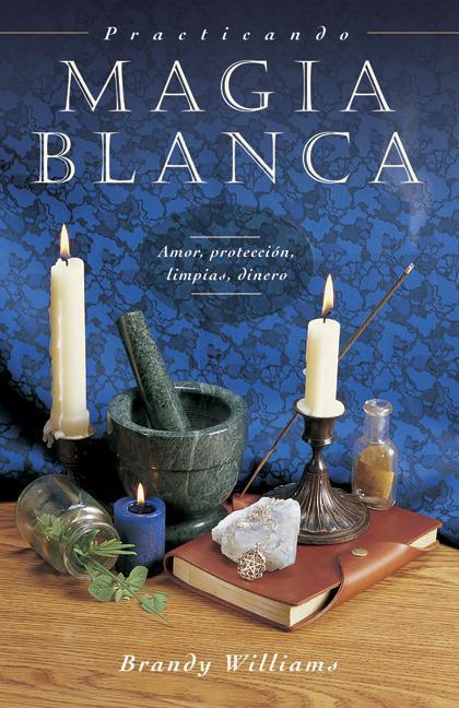 Practicando Magia Blanca: Amor, Proteccion, Limpias, Dinero = Practical Magic for Beginners als Taschenbuch