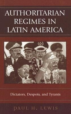 Authoritarian Regimes in Latin America: Dictators, Despots, and Tyrants als Buch
