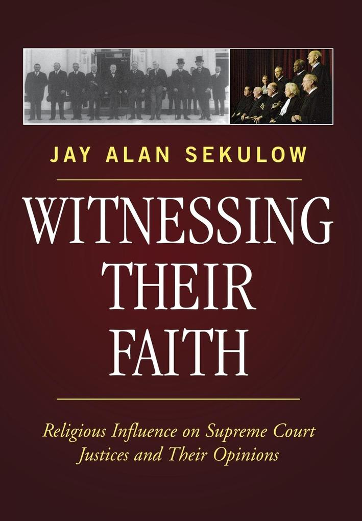 Witnessing Their Faith: Religious Influence on Supreme Court Justices and Their Opinions als Buch