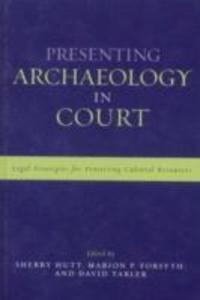Presenting Archaeology in Court: A Guide to Legal Protection of Sites als Buch