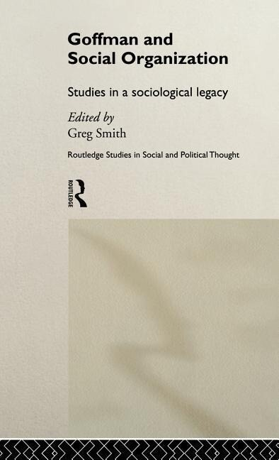 Goffman and Social Organization: Studies of a Sociological Legacy als Buch