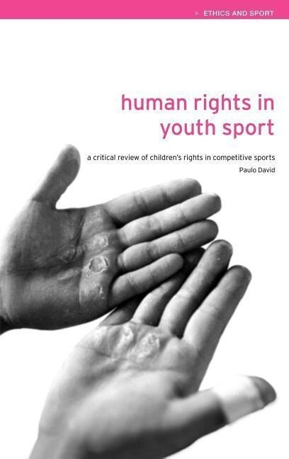Human Rights in Youth Sport: A Critical Review of Children's Rights in Competitive Sport als Buch