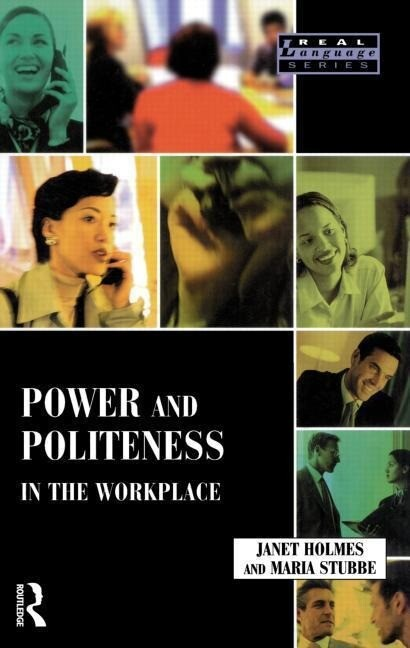 Power and Politeness in the Workplace: A Sociolinguistic Analysis of Talk at Work als Taschenbuch