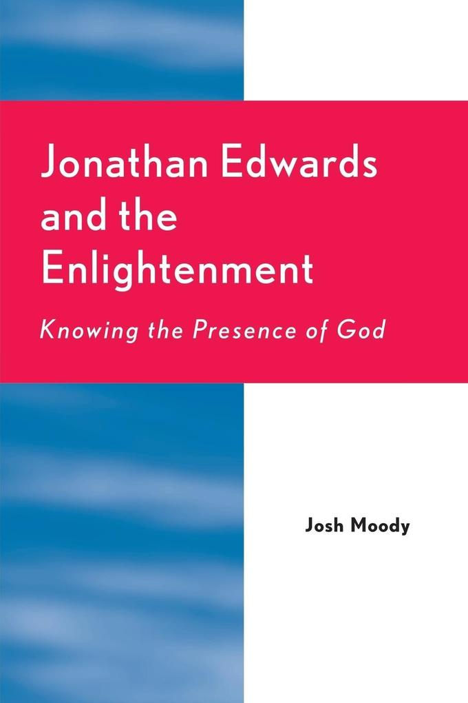 Jonathan Edwards and the Enlightenment: Knowing the Presence of God als Taschenbuch