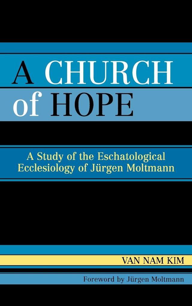 A Church of Hope: A Study of the Eschatological Ecclesiology of Jurgen Moltmann als Buch