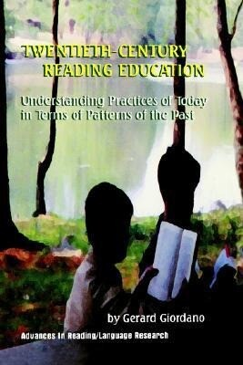 Twentieth Century Reading Education: Understanding Practices of Today in Terms of Patterns of the Past als Buch