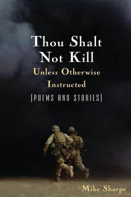 Thou Shalt Not Kill Unless Otherwise Instructed: Poems and Stories: Poems and Stories als Taschenbuch