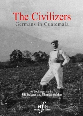 The Civilizers: Germans in Guatemala als DVD