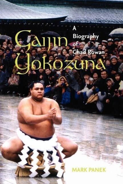 Gaijin Yokozuna: A Biography of Chad Rowan als Taschenbuch